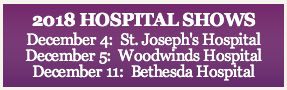 2018 HOSPITAL SHOWS December 4: St. Josephs Hospital December 5:  Woodwinds Hospital